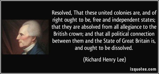 richard henry lee quote-resolved-that-these-united-colonies-are-and-of-right-ought-to-be-free-and-independent-states-richard-henry-lee-361297