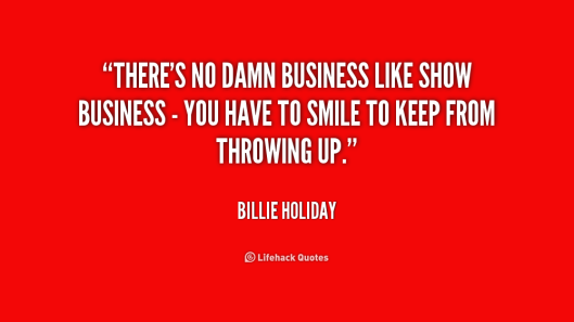 Billie-Holiday, quote-theres-no-damn-business-like-show-business, lifehack.org -217601