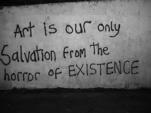graffiti quotes, art is our only salvation frim the horror of existence,